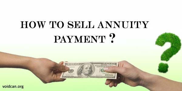 Voidcan.org share with you information about how to sell annuity Payments with its details.