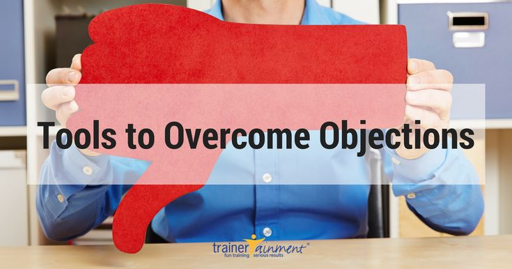 How many times have you had an objection during the sales process? It happens more often than we like. Here are tools to help you overcome objections. #fun #training #serious #results #objections #sales #tips