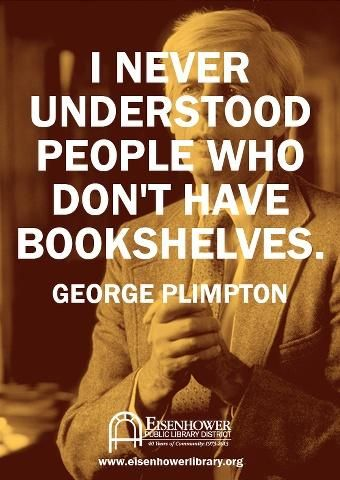 """I never understood people who don't have bookshelves."" - George Plimpton #quotes #writing #reading"
