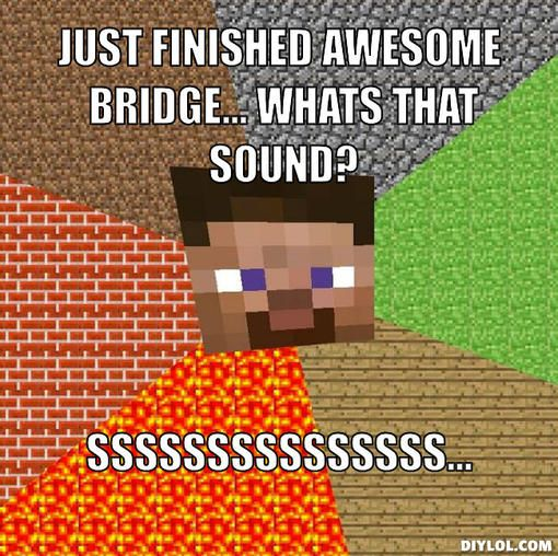 Minecraft Meme Generator | minecraft-meme-generator-just-finished-awesome-bridge-whats-that-sound ...
