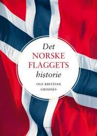 Ole Kristian Grimnes DET NORSKE FLAGGETS HISTORIE #dreyer