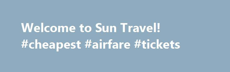 Welcome to Sun Travel! #cheapest #airfare #tickets http://travel.remmont.com/welcome-to-sun-travel-cheapest-airfare-tickets/  #sun travel # Welcome to Sun Travel! Welcome to SUN TRAVEL! Hello! We at Sun Travel are very happy to present our products to you and your company. We are a leading provider of promotional travel and wholesale travel incentive products. Our low cost products have helped Sun Travel to assist well over tens of […]The post Welcome to Sun Travel! #cheapest #airfare…