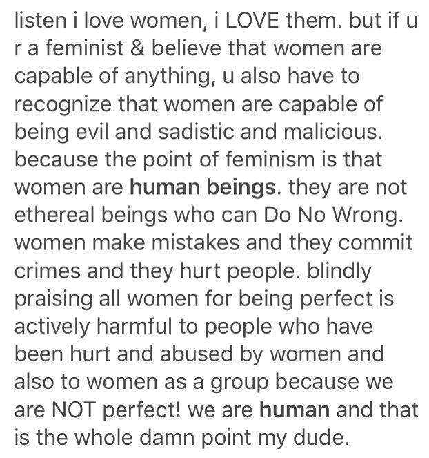 Feminism is not just about showing the world that women are strong its also about destroying the myth that women are angels who can do no wrong