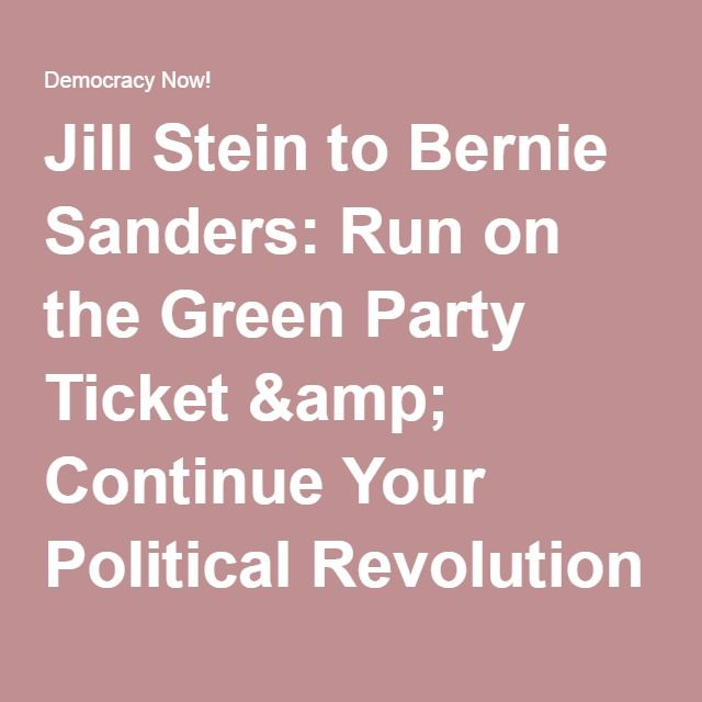 Jill Stein to Bernie Sanders: Run on the Green Party Ticket & Continue Your Political Revolution | Democracy Now!