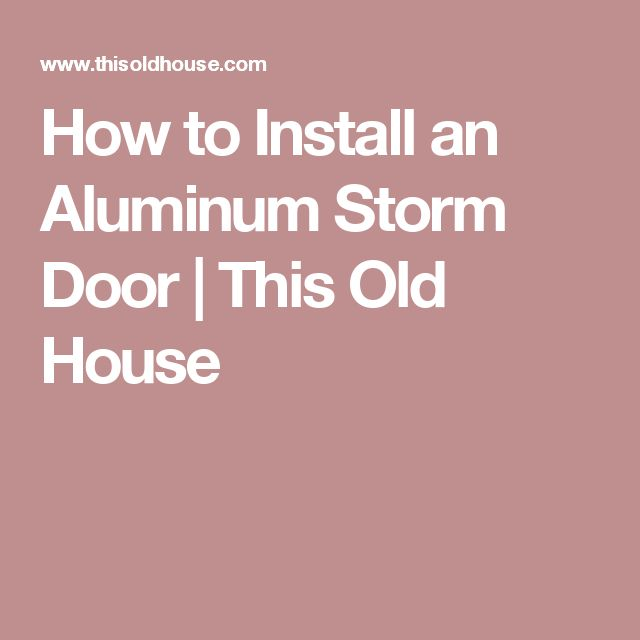 How to Install an Aluminum Storm Door | This Old House