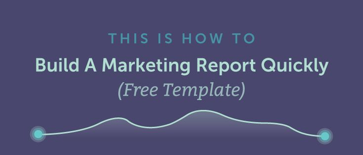 How to Build a Marketing Report Quickly (Free Template)