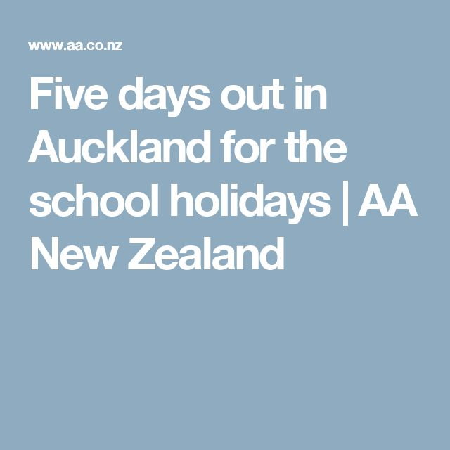 Five days out in Auckland for the school holidays    AA New Zealand