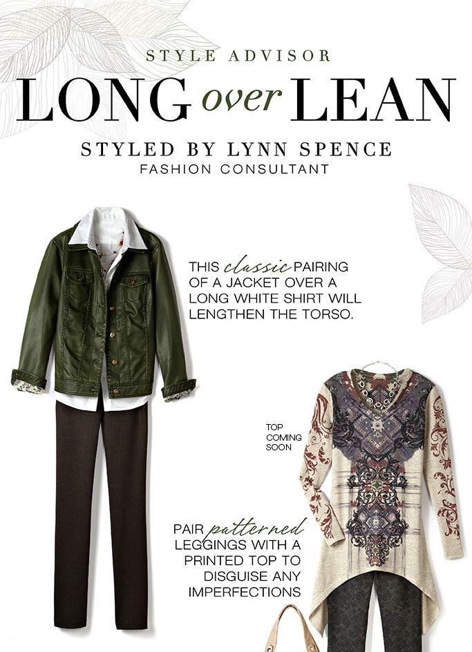 Style Advisor long over lean, styled by Lynn Spence, fashion consultant. The classic pairing of a jacket over a long white shirt will lengthen the torso. Pair patterned leggings with a printed top to disguise any imperfections.