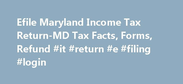 Efile Maryland Income Tax Return-MD Tax Facts, Forms, Refund #it #return #e #filing #login http://incom.nef2.com/2017/05/18/efile-maryland-income-tax-return-md-tax-facts-forms-refund-it-return-e-filing-login/  #income tax return forms # Maryland Income Taxes and State Tax Forms Prepare and efile Your Maryland Tax Return The efile.com tax software makes it easy for you to efile your state tax return and use the correct state tax forms. Prepare and efile your Maryland state tax return…