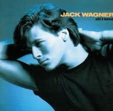 All I Need by Jack Wagner..OMG saw him in concert when I was 12!!