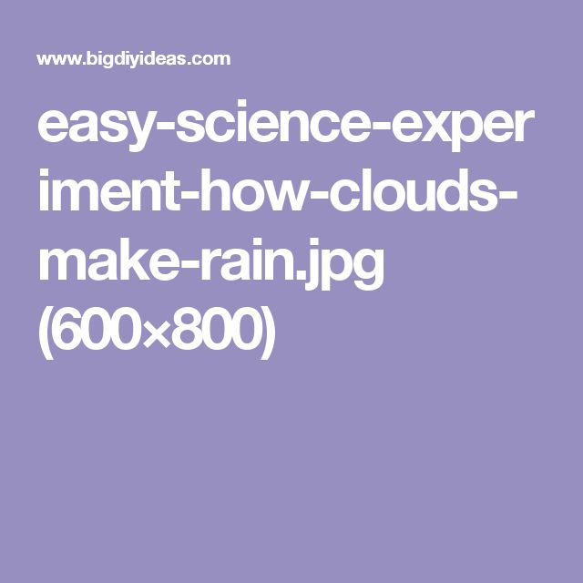 easy-science-experiment-how-clouds-make-rain.jpg (600×800)
