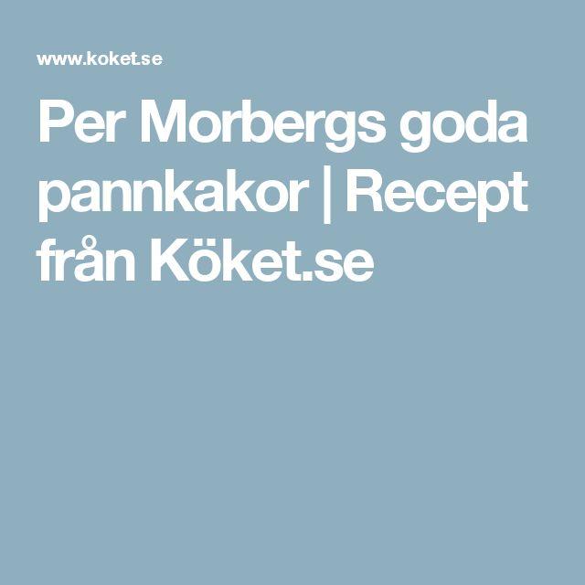 Per Morbergs goda pannkakor   Recept från Köket.se