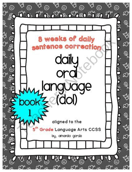 Daily Oral Language (DOL) Book 1: Aligned to the 5th Grade CCSS from Sweet and Neat Printables on TeachersNotebook.com -  (91 pages)  - This booklet is 8 weeks of daily sentence correction. Each day has 3 sentences to correct. This booklet is aligned to the 5th grade Language Arts CCSS!