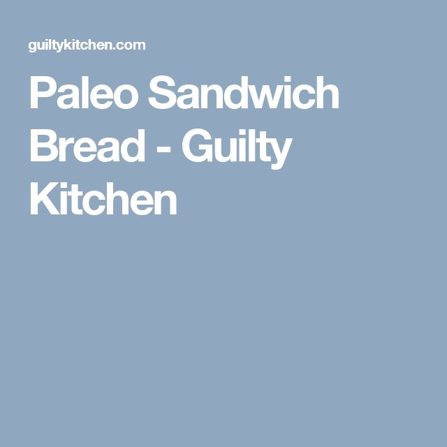 Paleo Sandwich Bread - Guilty Kitchen