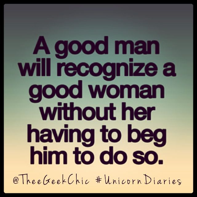 Good Men Quotes And Sayings: A Good Man Will Recognize A Good Woman Without Her Having