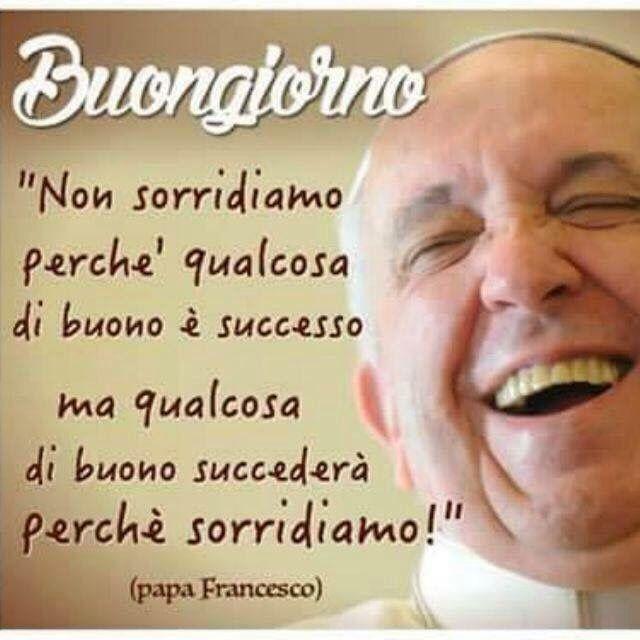 """Bonjour, """"Nous sourions parce que quelque chose de bon est arrivé Mais quelque chose de bon arrivera parce que nous sourions!"""" Pape François"""