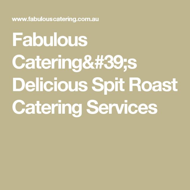 Fabulous Catering's Delicious Spit Roast Catering Services