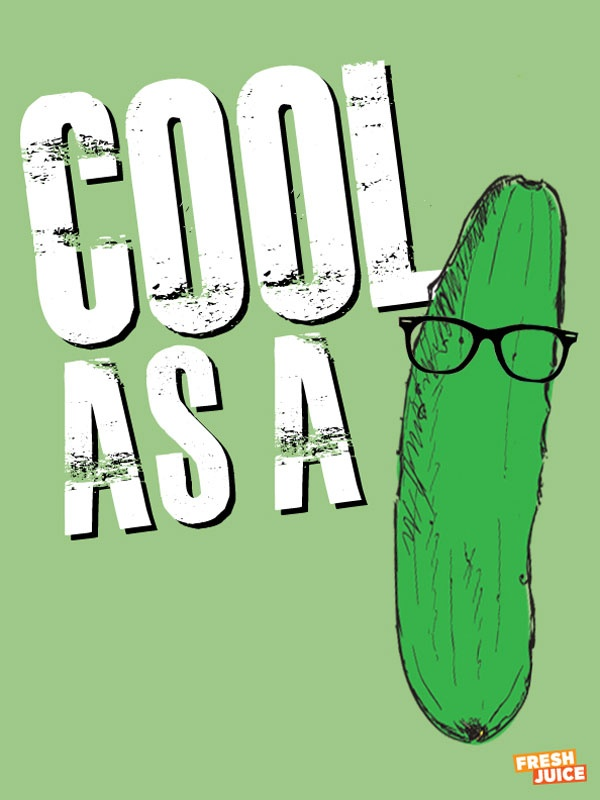 "Cool as a cucumber... Not gonna lie, at first glance I thought it said, ""cool as a hipster pickle..."""