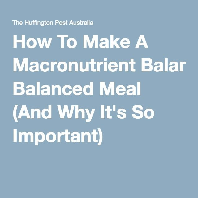 How To Make A Macronutrient Balanced Meal (And Why It's So Important)