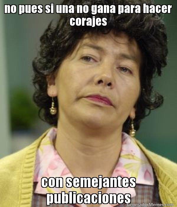 no pues si una no gana para hacer corajes con semejantes publicaciones   Doña Lucha meme   Crear Memes   Generador de Memes