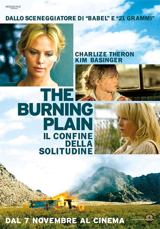 Burning plain (2008) Charlize Theron plays a depressed, sex-obsessed restaurant manager in this moody, fragmented drama -- screenwriter Guillermo Arriaga's directorial debut -- that weaves together four seemingly unrelated stories separated by time and space. Charlize Theron, John Corbett, José María Yazpik...TS drama