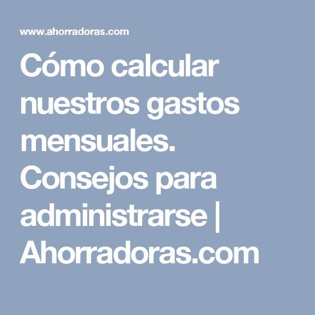 Cómo calcular nuestros gastos mensuales. Consejos para administrarse | Ahorradoras.com