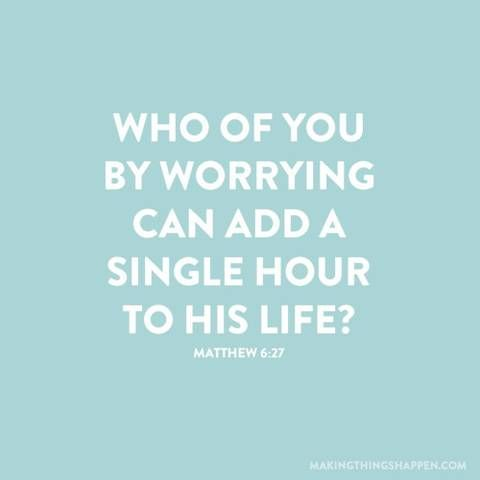 God commands us not to worry. It serves no benefit to our lives. Walk in peace and love. The rest will take care of itself.