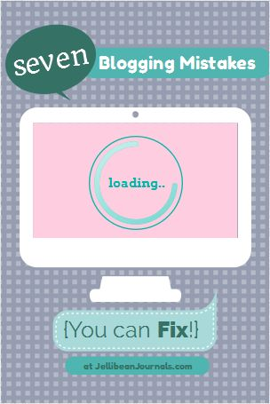 7 Most Common Blogging Mistakes {You can FIX!} | Jellibean Journals