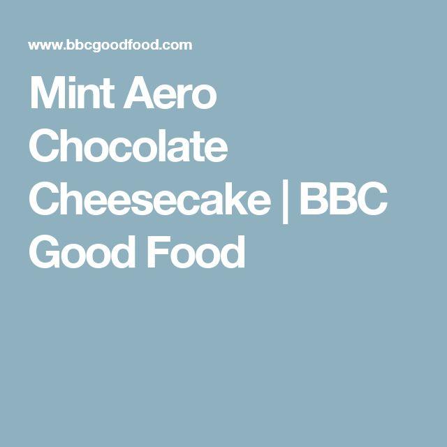 Mint Aero Chocolate Cheesecake | BBC Good Food