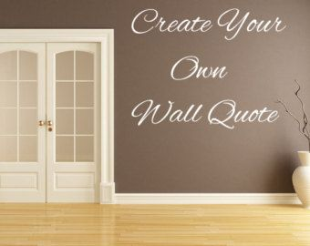 Create Your Own Wall Decal   Removable Custom Wall Decals Quotes, Custom  Vinyl Letters, Custom Vinyl Lettering Custom Wall Sayings Custom