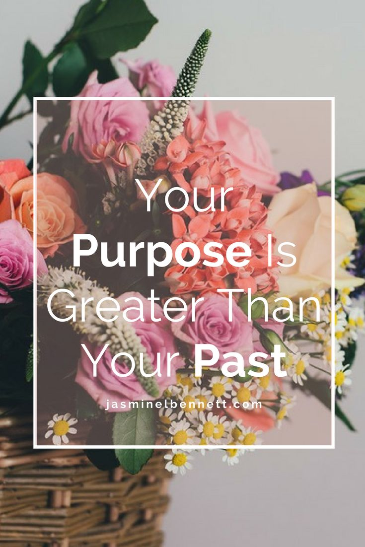 Your Purpose is Greater Than Your Past. A quote for christian women battling depression. Or women recovering from depression and anxiety.