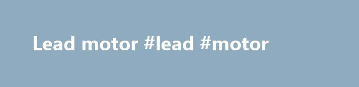 Lead motor #lead #motor http://south-dakota.remmont.com/lead-motor-lead-motor/  # Lead poisoning and health Fact sheetReviewed September 2016 Key facts Lead is a cumulative toxicant that affects multiple body systems and is particularly harmful to young children. Lead in the body is distributed to the brain, liver, kidney and bones. It is stored in the teeth and bones, where it accumulates over time. Human exposure is usually assessed through the measurement of lead in blood. Lead in bone is…