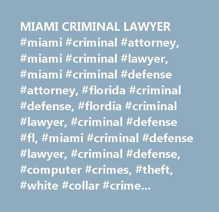 MIAMI CRIMINAL LAWYER #miami #criminal #attorney, #miami #criminal #lawyer, #miami #criminal #defense #attorney, #florida #criminal #defense, #flordia #criminal #lawyer, #criminal #defense #fl, #miami #criminal #defense #lawyer, #criminal #defense, #computer #crimes, #theft, #white #collar #crime, #drug #crimes, #domestic #violence, #arson…