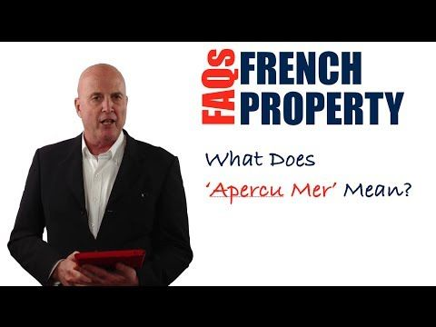 In this video, you are going to discover what 'Apercu Mer' means in a French real estate advertisement