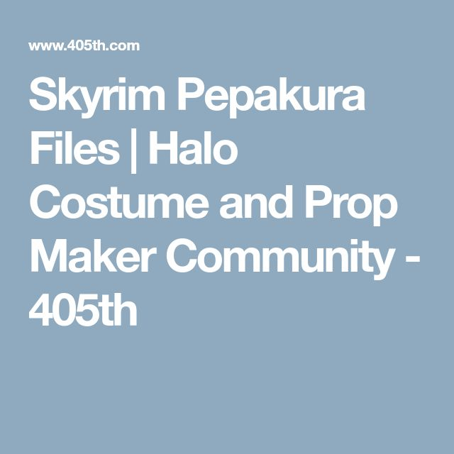 Skyrim Pepakura Files | Halo Costume and Prop Maker Community - 405th