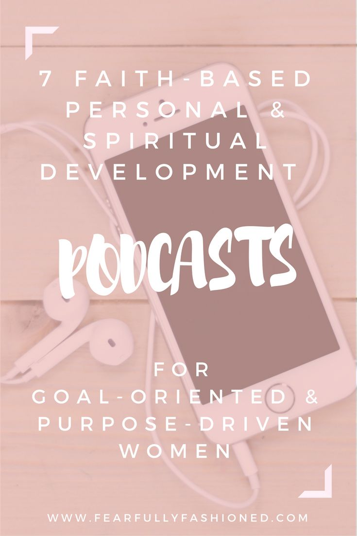 7 Faith-Based Personal & Spiritual Development Podcasts for Goal-Oriented & Purpose Driven Women | Fearfully Fashioned -- Podcasts are great for intentional learning, inspiration, encouragement, and motivation. Check out this list of faith-based personal and spiritual development podcasts that will help you as a goal-oriented and purpose driven woman. #podcasts #faith #selfhelp #FearfullyFashioned
