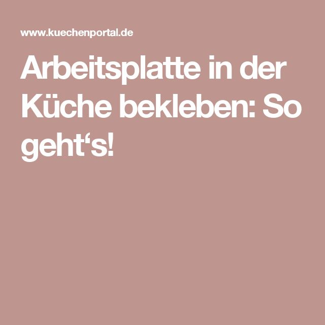 best 20+ arbeitsplatte küche ideas on pinterest | shelves ... - Arbeitsplatte Küche Bekleben