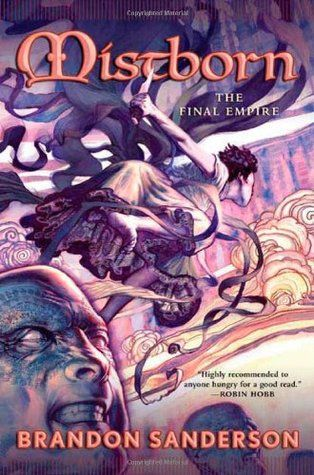 Mistborn: The Final Empire (Mistborn, #1). Loved this trilogy, it's insightful, creative and engaging.