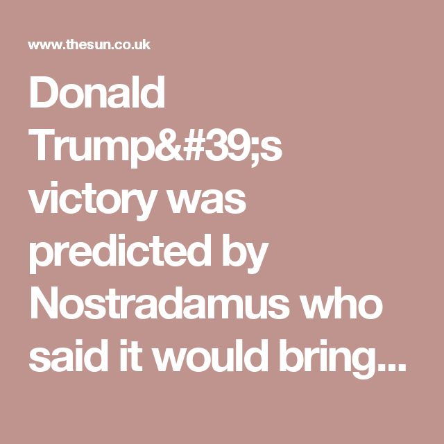 Donald Trump's victory was predicted by Nostradamus who said it would bring about the end of the world, say conspiracy theorists