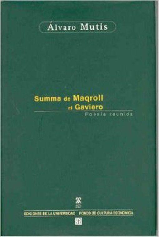 Summa de Maqroll el Gaviero poesía reunida. Alcalá de Henares : Ediciones de la Universidad, 2002. http://kmelot.biblioteca.udc.es/record=b1337856~S1*gag