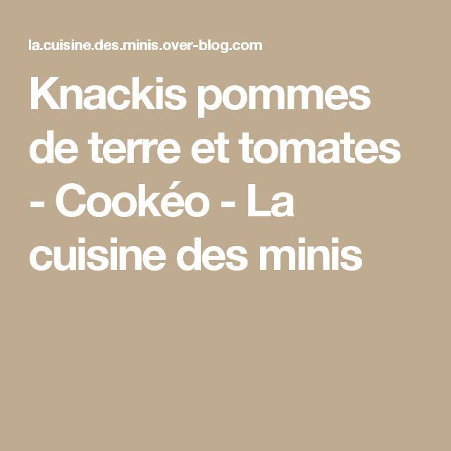 Knackis pommes de terre et tomates - Cookéo - La cuisine des minis