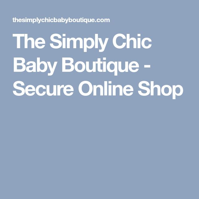 The Simply Chic Baby Boutique - Secure Online Shop