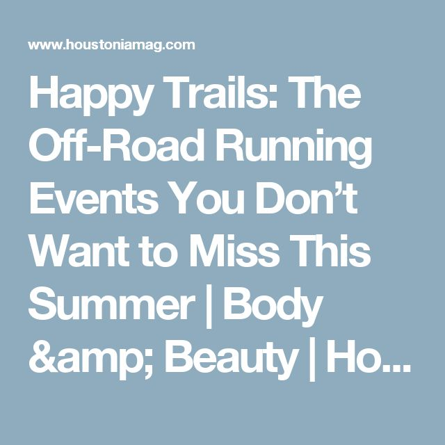 Happy Trails: The Off-Road Running Events You Don't Want to Miss This Summer | Body & Beauty | Houstonia