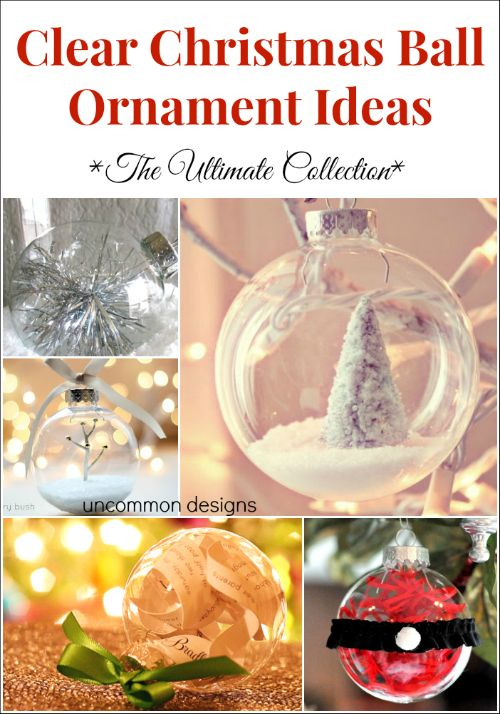 Clear Ball Christmas Ornaments... the ultimate collection of ornaments to make yourself!