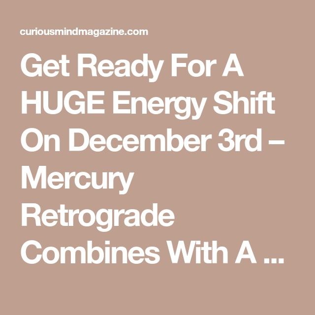 Get Ready For A HUGE Energy Shift On December 3rd – Mercury Retrograde Combines With A Full Moon