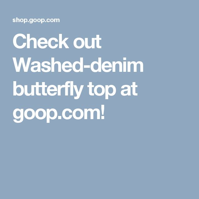 Check out Washed-denim butterfly top at goop.com!