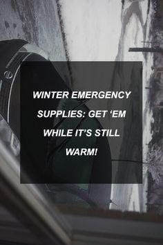 Winter Emergency Supplies: Get 'Em While It's Still Warm!
