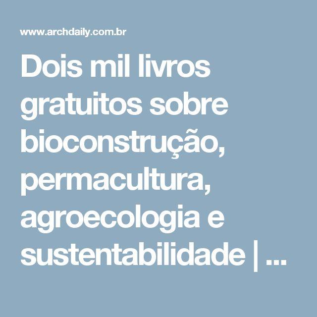 Dois mil livros gratuitos sobre bioconstrução, permacultura, agroecologia e sustentabilidade | ArchDaily Brasil