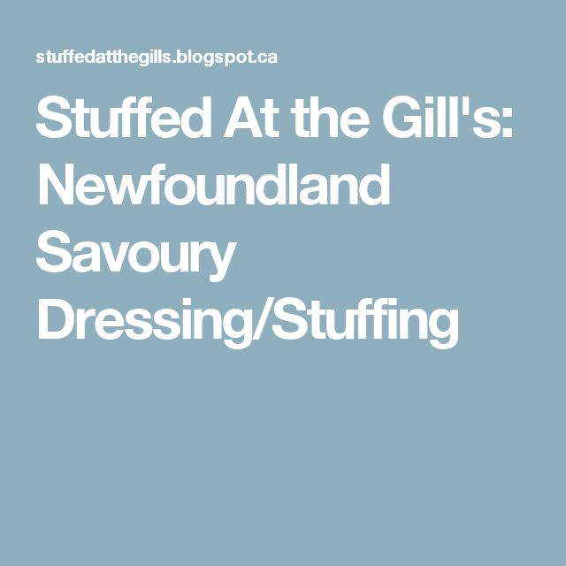 Stuffed At the Gill's: Newfoundland Savoury Dressing/Stuffing                                                                                                                                                                                 More
