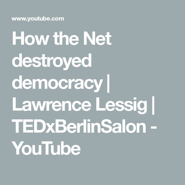 How the Net destroyed democracy   Lawrence Lessig   TEDxBerlinSalon - YouTube